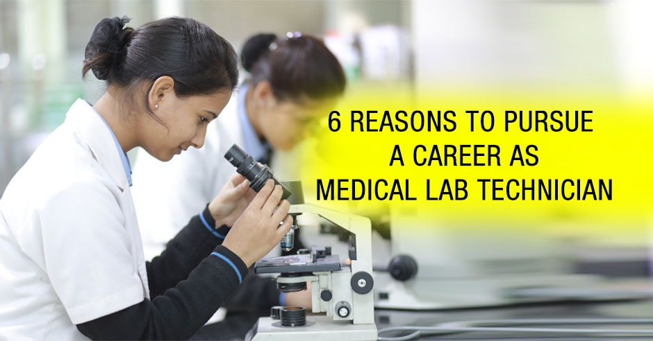 6 Reasons to pursue a Career as Medical Lab Technician