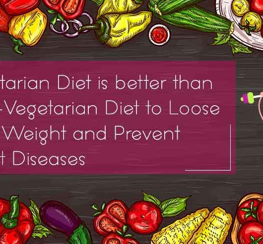 Vegetarian Diet is better than Non-Vegetarian Diet to Lose your Weight and Prevent Heart Diseases
